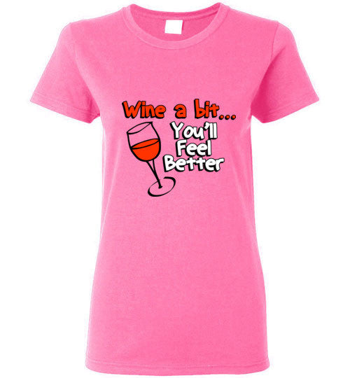 Wine a Bit You'll Feel Better T-Shirt