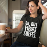 Ok, But First Coffee T-Shirt - SouthofMemphis - 1