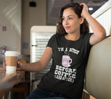 I'm a B*tch Before Coffee T-Shirt