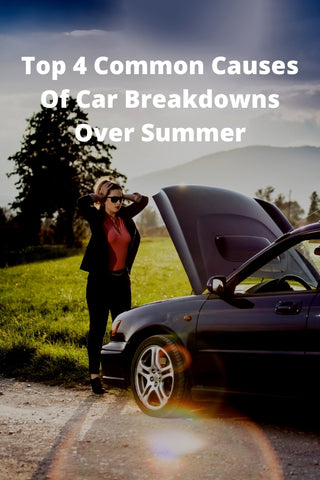 Top 4 Common Causes Of Car Breakdowns Over Summer