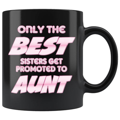 Only The Best Sisters Get Promoted To Aunt