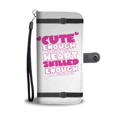 CUTE ENOUGH TO STOP YOUR HEART SKILLED ENOUGH TO RESTART IT NURSE WALLET PHONE CASE