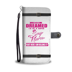 I NEVER DREAMED I WOULD BE A SUPER SEXY NURSE WALLET PHONE CASE