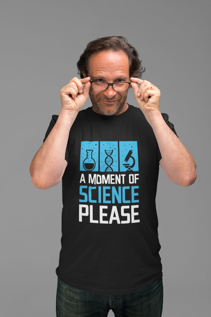 A Moment Of Science Please Geek Culture T-Shirt - Snappy Creations