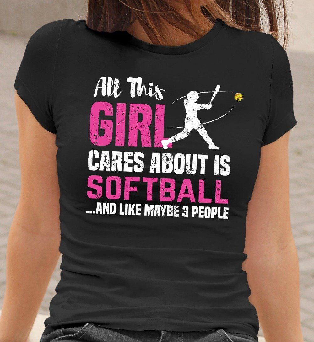 All This Girl Cares About Is Softball And Maybe 3 People Funny Softball T-Shirt