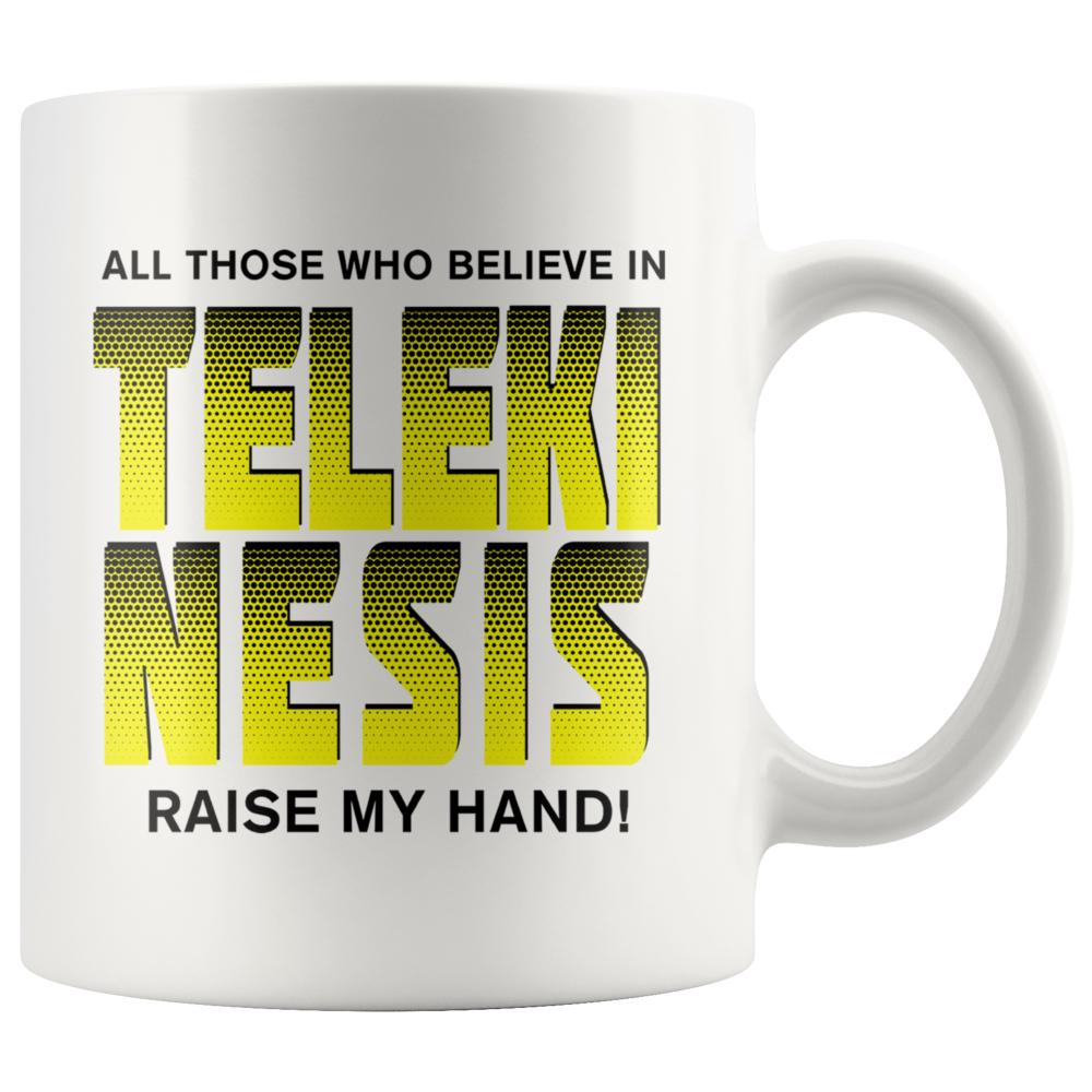 All Those Who Believe In Telekinesis Raise My Hand White Coffee Mug - Snappy Creations
