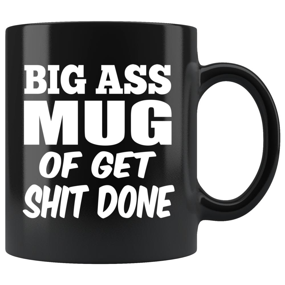 Big Ass Mug Of Get Shit Done Funny Novelty Black Coffee Mug - Snappy Creations