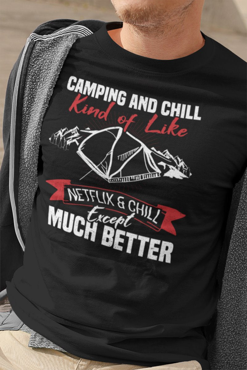 Camping & Chill Like Netflix & Chill Except Much Better Funny Camping T-shirt