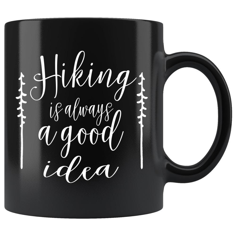 Camping Hiking Is Always A Good Idea - Camping Coffee Mug - Snappy Creations