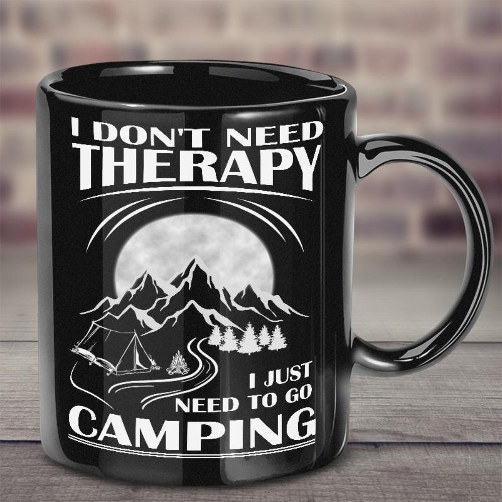 I Don't Need Therapy I Just Need To Go Camping Black Coffee Mug - Snappy Creations