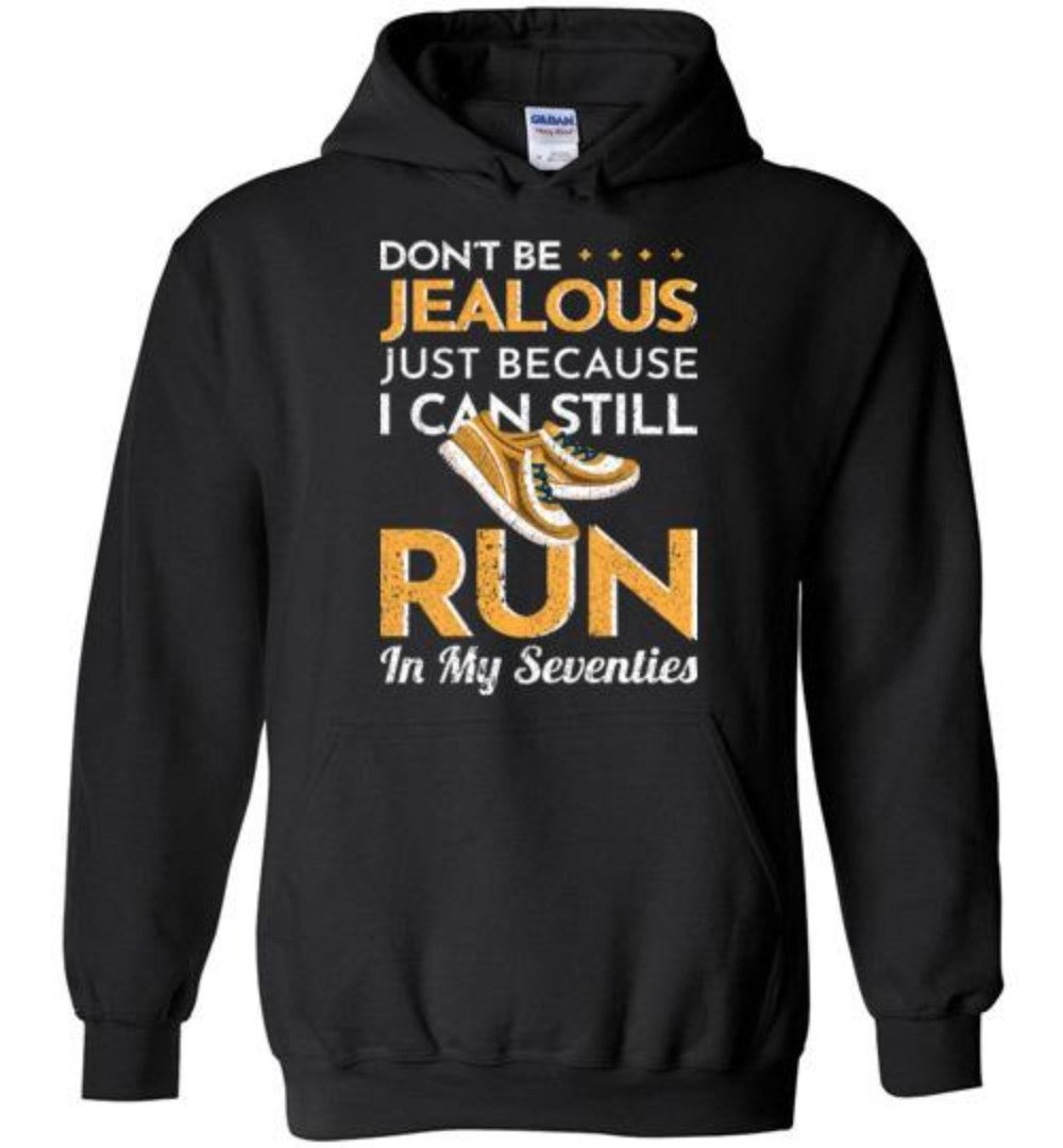 Don't Be Jealous Just Because I Can Still Run In My Seventies T-shirt