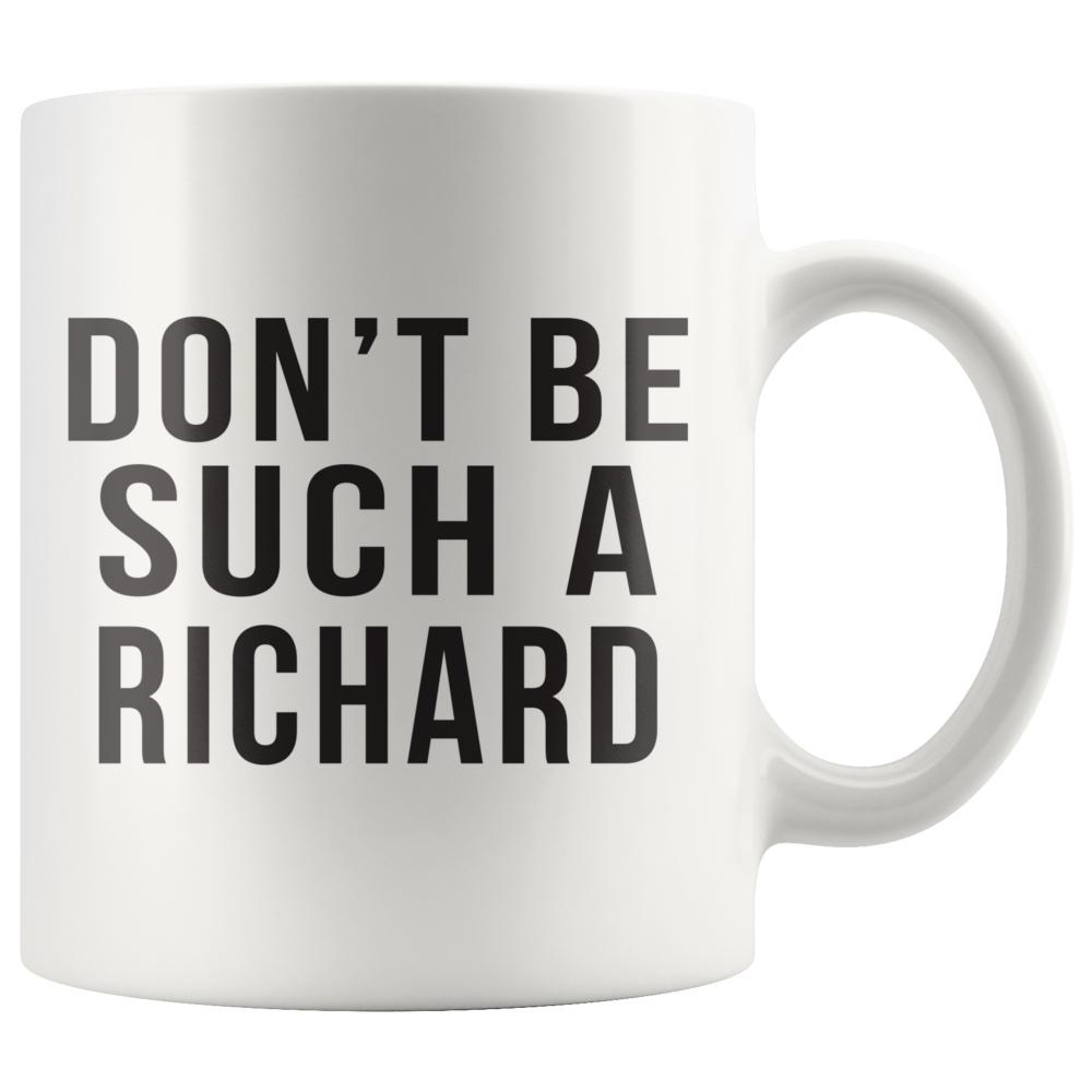 Don't Be Such A Richard Funny Novelty Mug - Snappy Creations