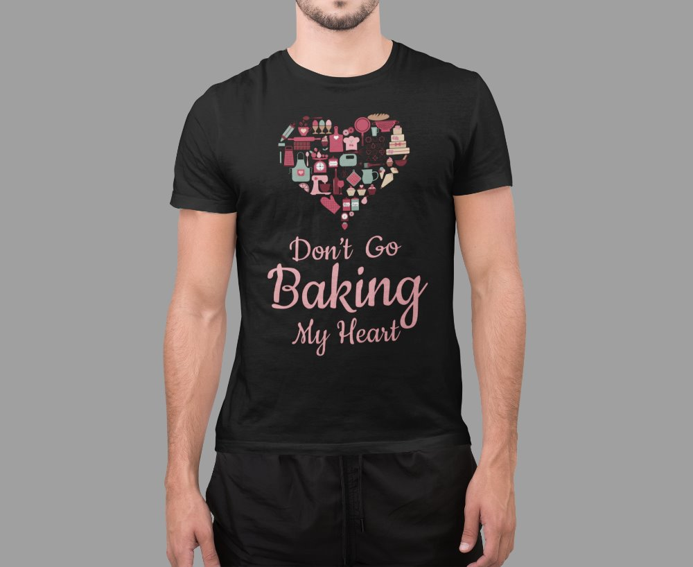 Don't Go Baking My Heart Funny Baking T-Shirt