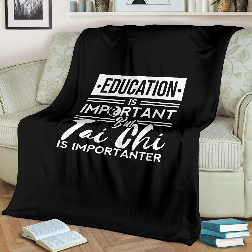 Education Is Important But Tai Chi Is Importanter Funny Tai Chi Premium Blanket