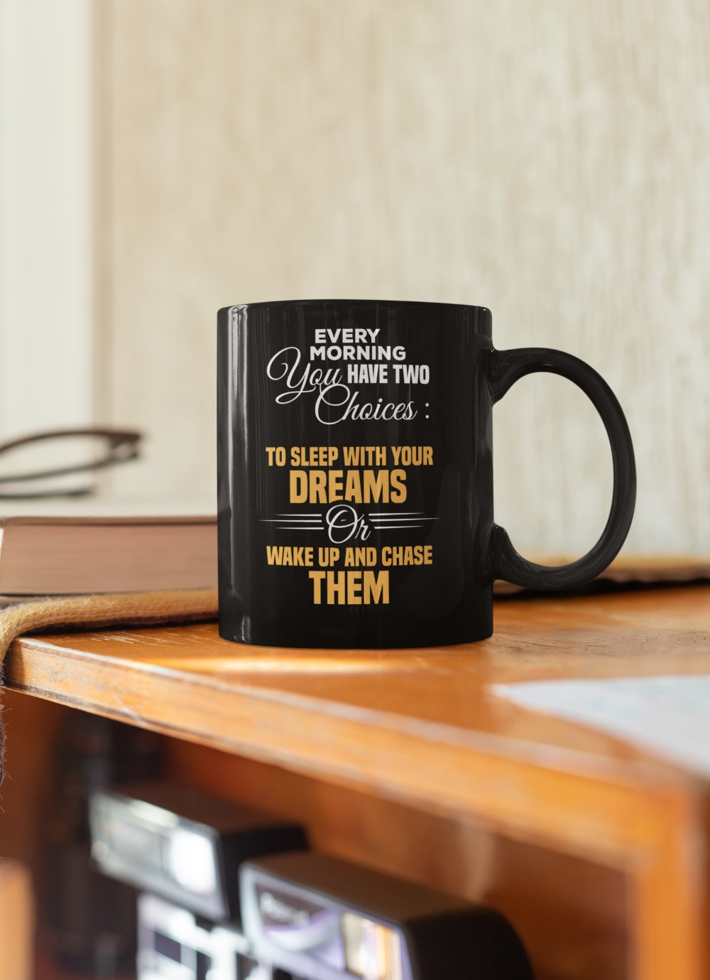Every Morning You Have Two Choices Sleep With Your Dreams Or Chase Them Hustle Coffee Mug