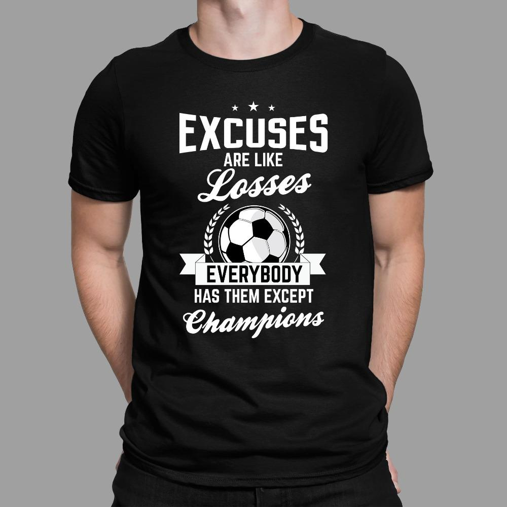 Excuses Are Like Losses Everybody Has Them Except Champions Soccer T-Shirt