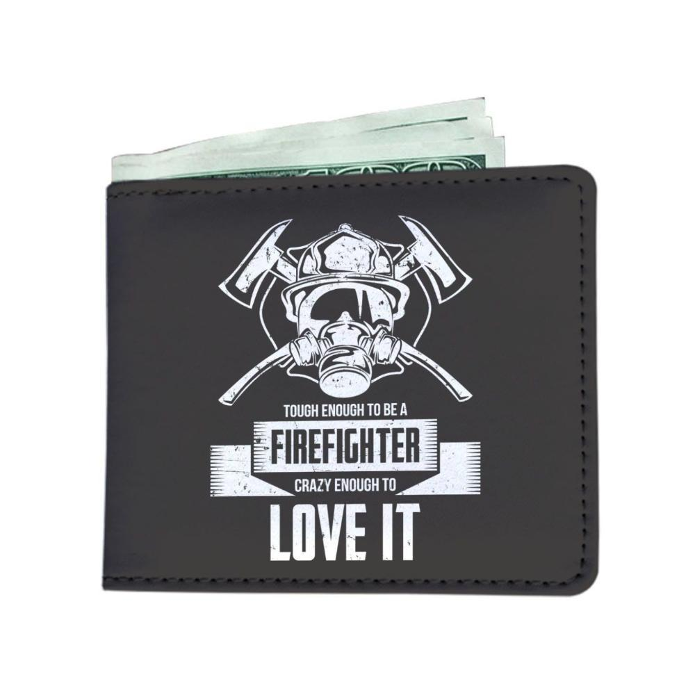 "Firefighter wallet with the quote ""Tough enough to be a firefighter, crazy enough to love it"" printed on"