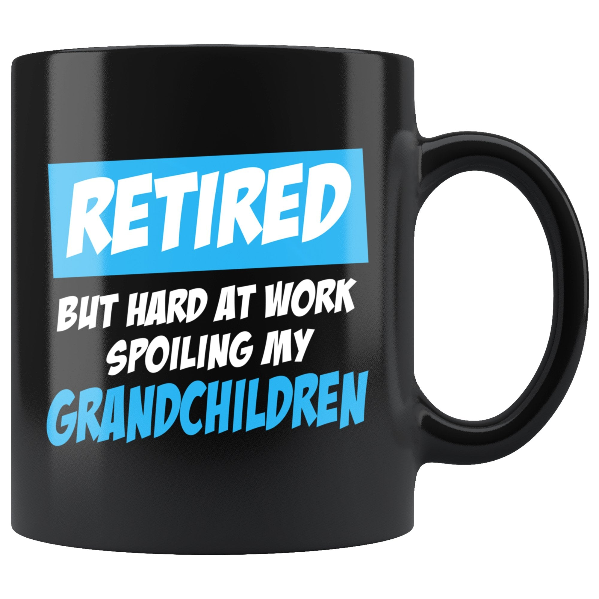 Retired But Hard At Work Spoiling My Grandchildren Grandpa Coffee Mug