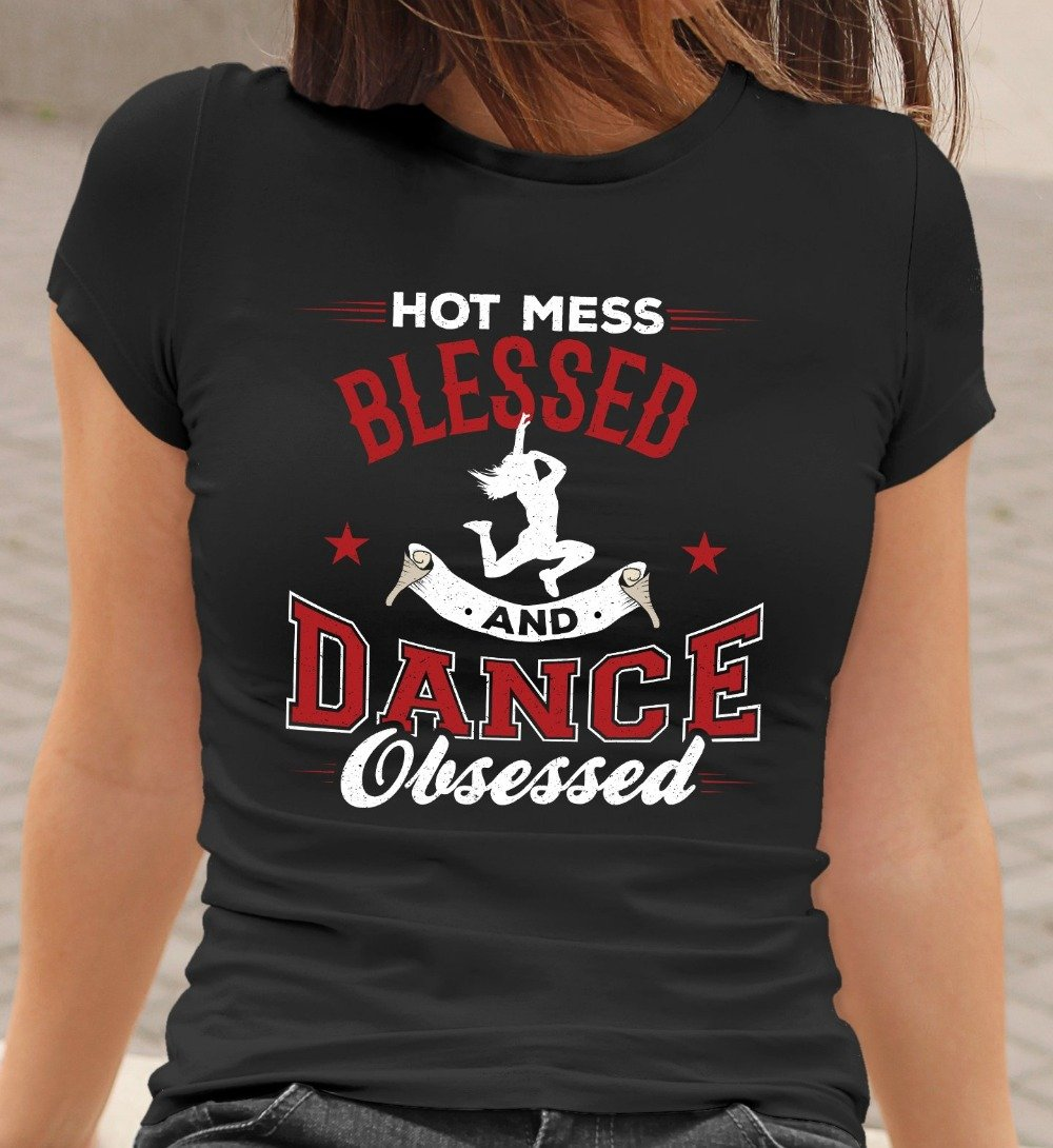 Hot Mess Blessed And Dance Obsessed T-Shirt
