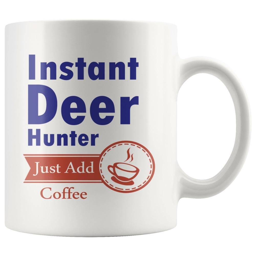 Hunting Gear - Mug - Instant Deer Hunter Just Add Coffee