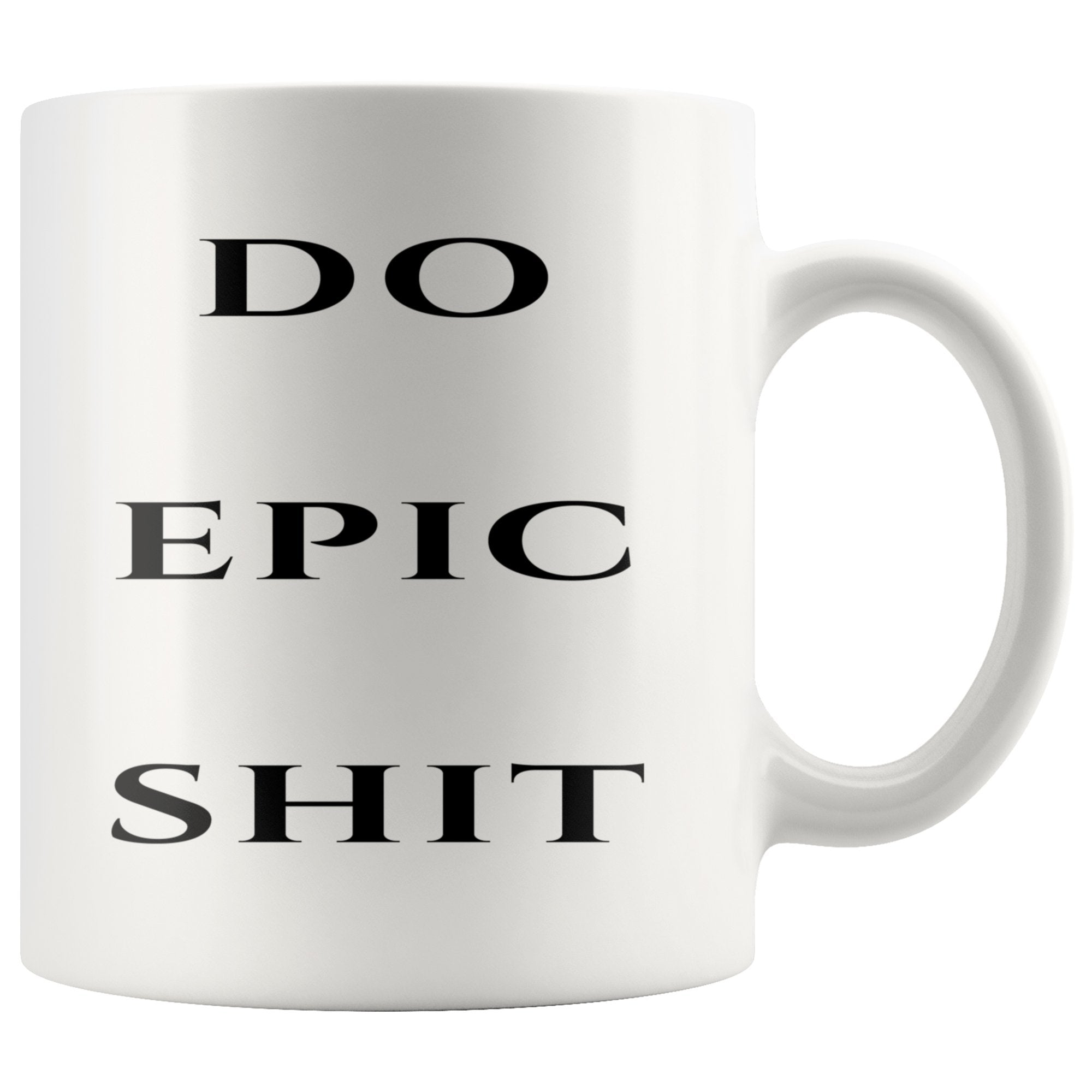 Do Epic Shit Motivational White Coffee Mug