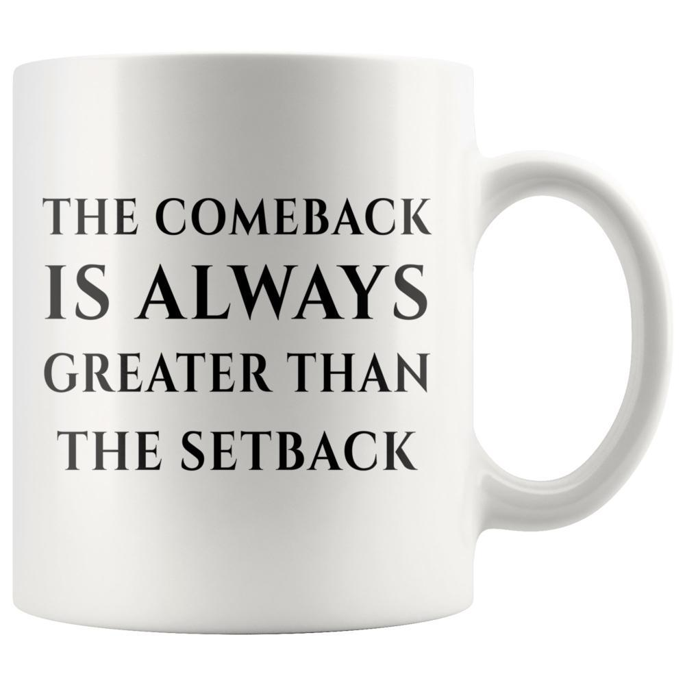 The Comeback Is Always Greater Than The Setback Motivational White Coffee Mug