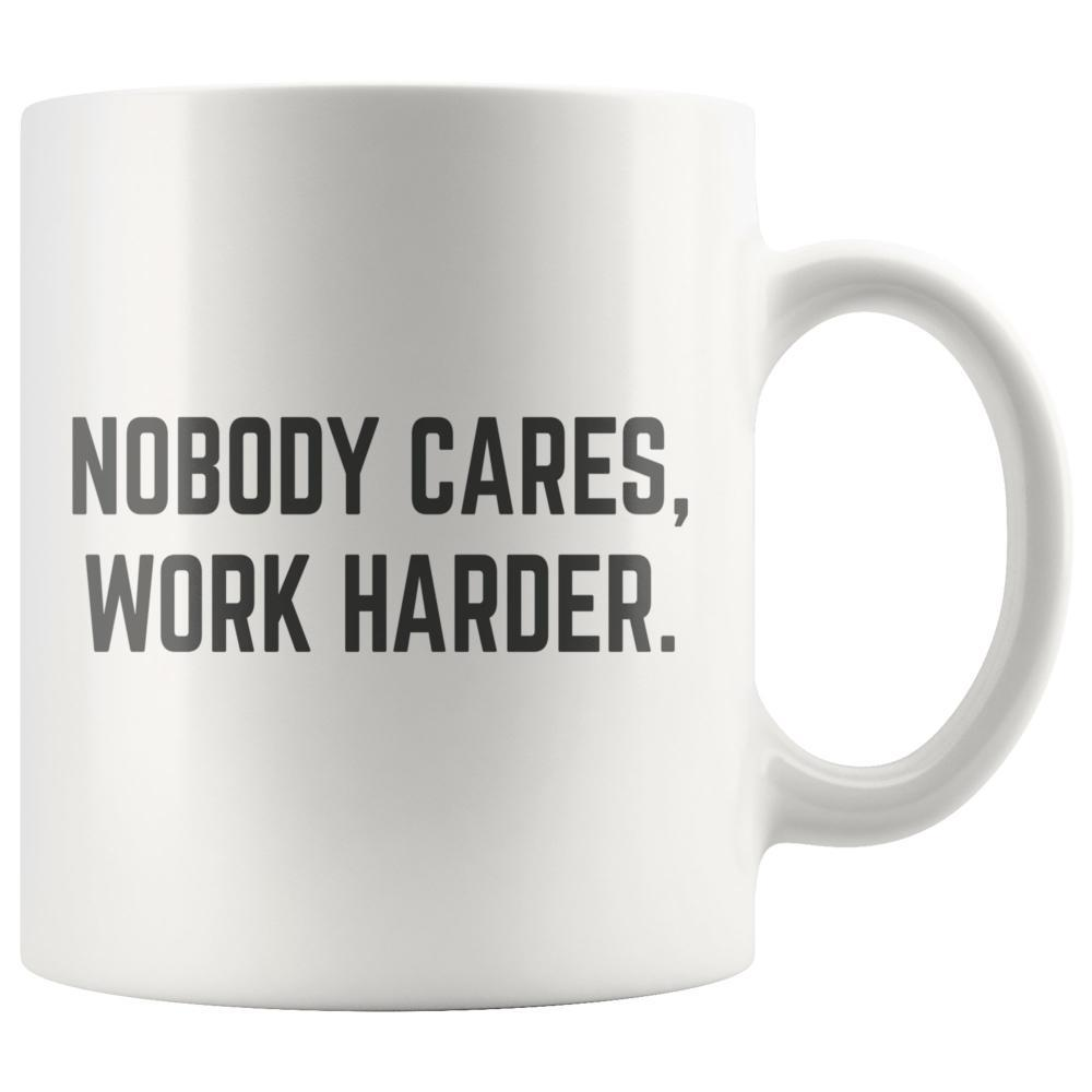 Hustle - Motivational Mug - Nobody Cares, Work Harder Mug