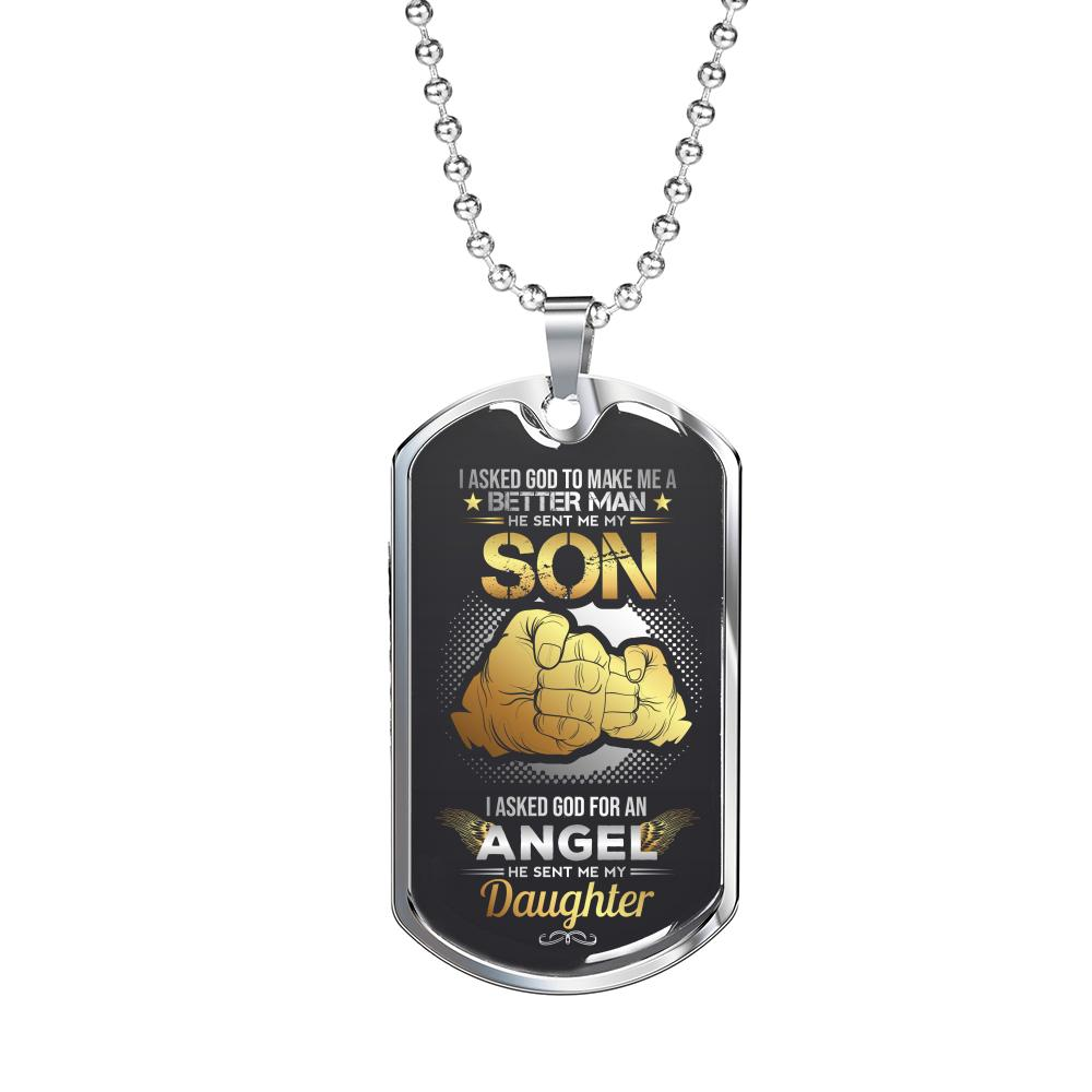 I Asked God To Make Me A Better Man He Sent Me My Son And Daughter Dog Tag Necklace - Snappy Creations