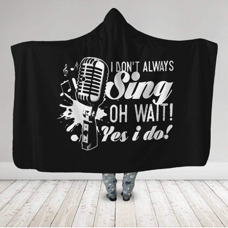 I Don't Always Sing Oh Wait Yes I Do Singing Hooded Blanket