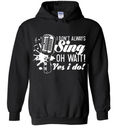 I Don't Always Sing Oh Wait Yes I Do Singing T-Shirt