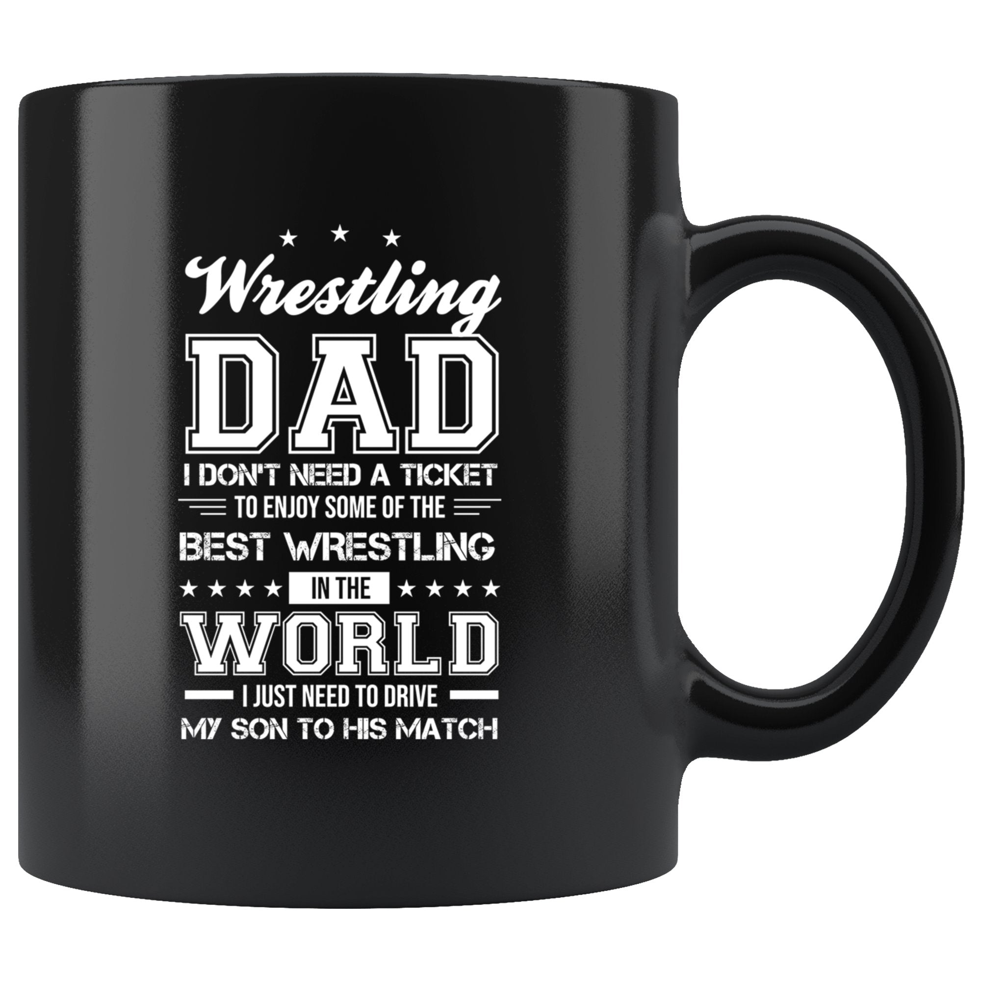I Don't Need A Ticket To Enjoy The Best Wrestling Dad Coffee Mug