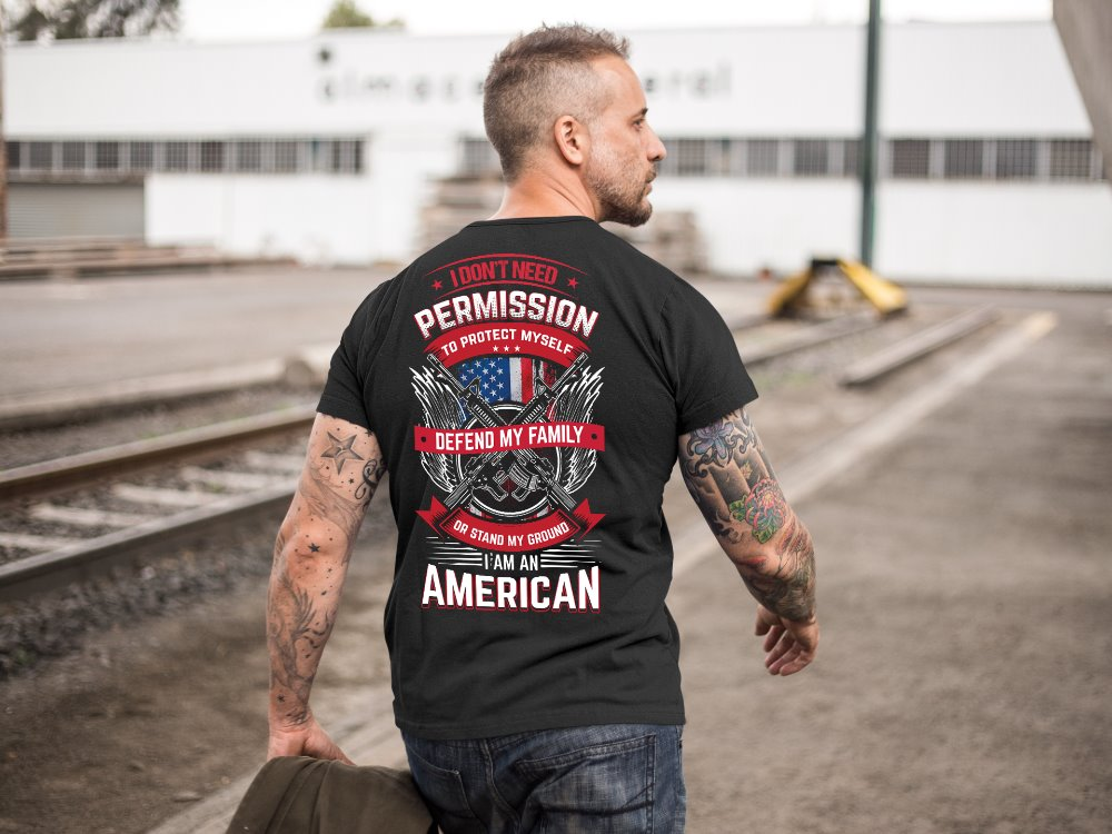 I Don't Need Permission To Protect Myself Defend My Family American Patriotic T-Shirt