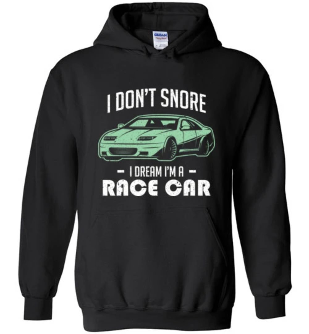 I Don't Snore I Dream I'm A Race Car Funny Race Car T-Shirt