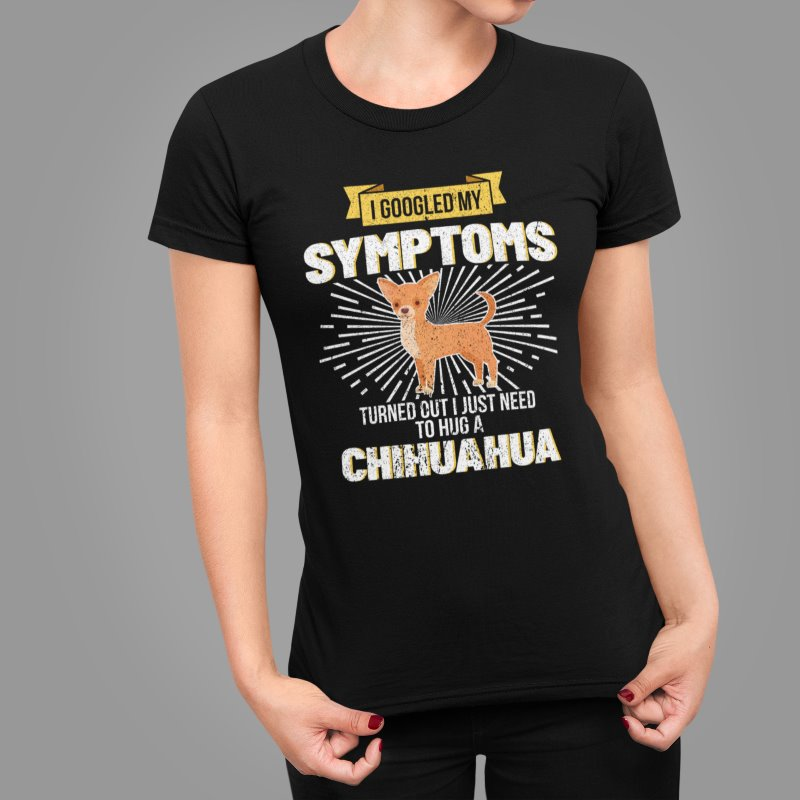 I Googled My Symptoms I Need To Hug A Chihuahua Dog T-Shirt
