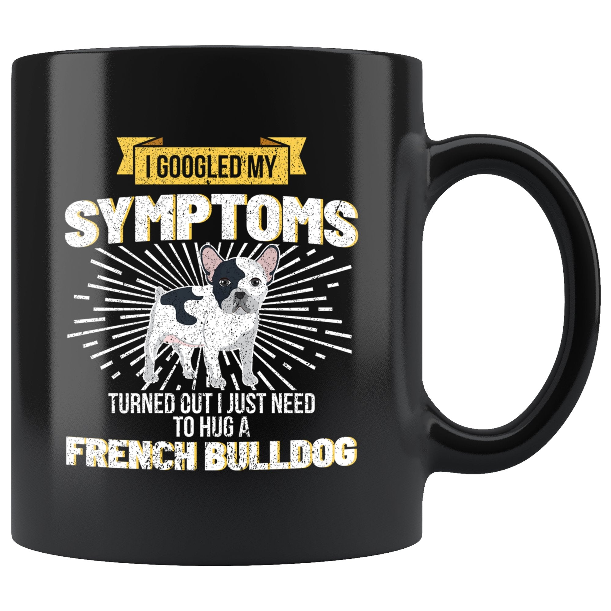 I Googled My Symptoms I Need To Hug A French Bulldog Coffee Mug