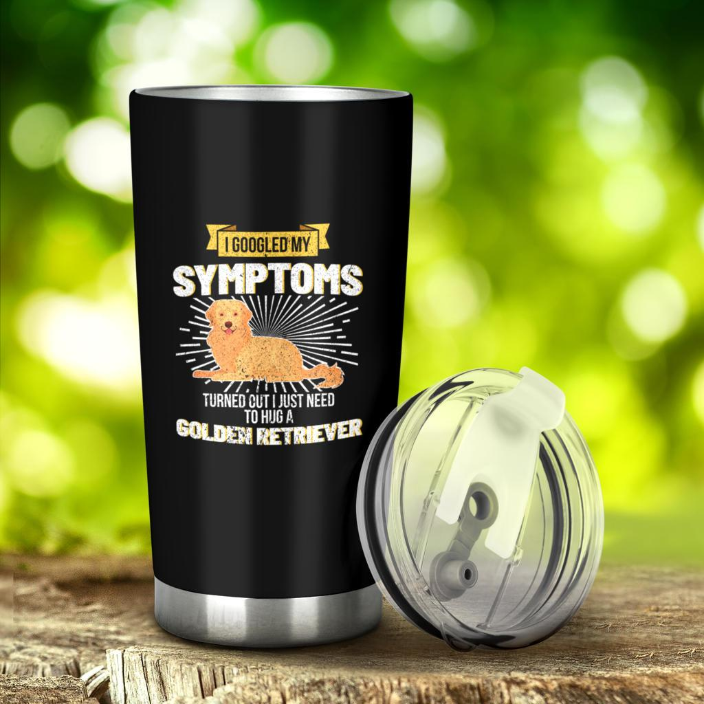 I Googled My Symptoms I Need To Hug A Golden Retriever Tumbler