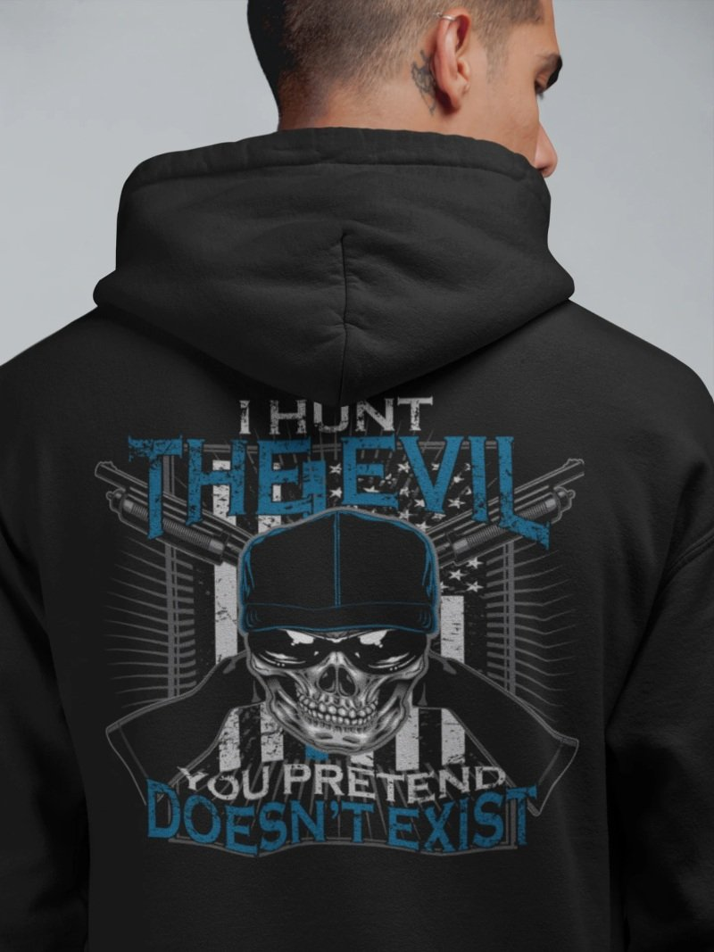 I Hunt The Evil You Pretend Doesn't Exist Police T-Shirt, Hoodie, Tank Top - Snappy Creations