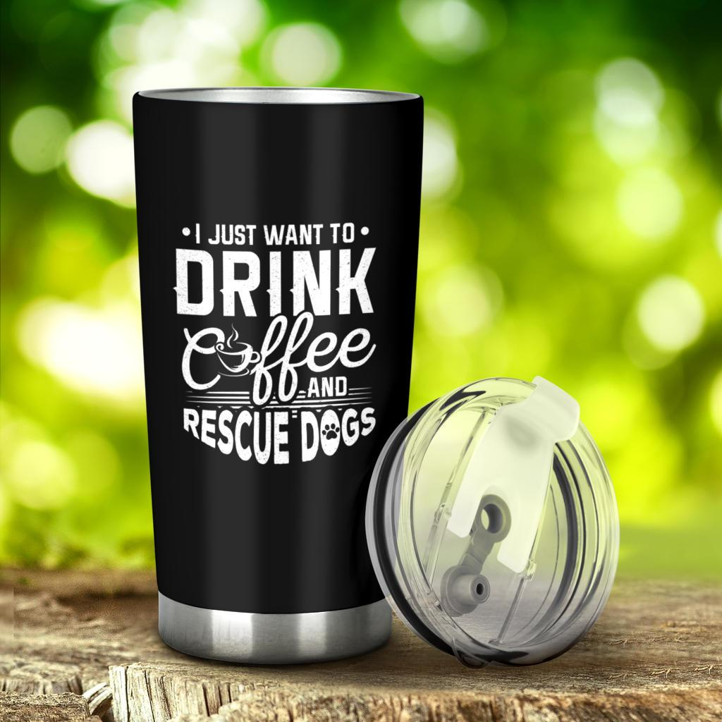 I Just Want To Drink Coffee and Rescue Dogs Tumbler