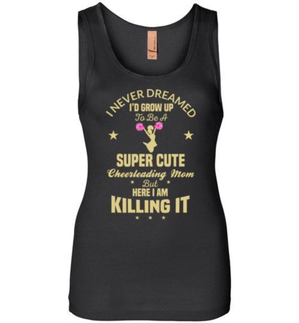 I Never Dreamed I'd Grow Up To Be A Super Cute Cheerleading Mom T-Shirt
