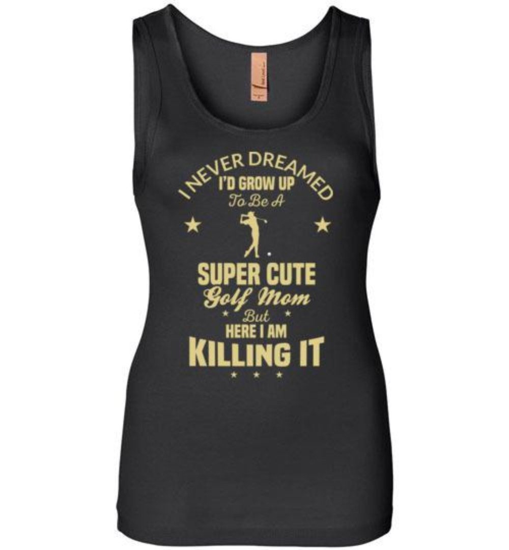 I Never Dreamed I'd Grow Up To Be A Super Cute Golf Mom T-Shirt