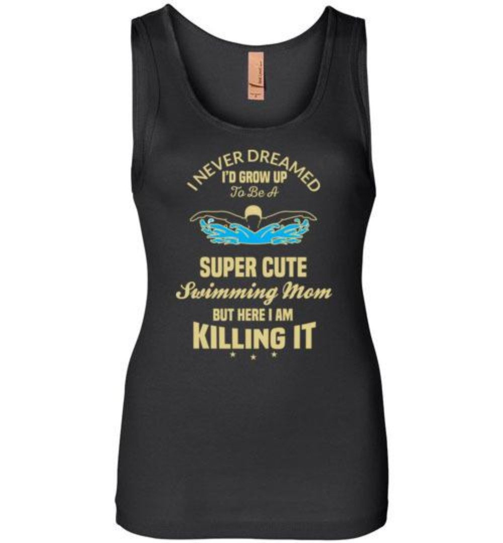 I Never Dreamed I'd Grow Up To Be A Super Cute Swimming Mom T-Shirt