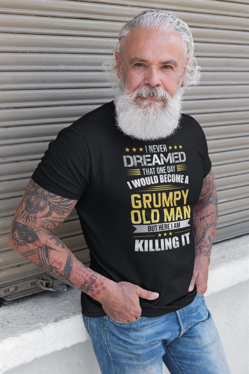 I Never Dreamed That One Day I Would Become A Grumpy Old Man Grandpa T-Shirt - Snappy Creations