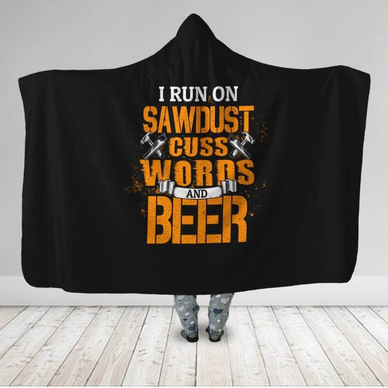 I Run On Saw Dust Cuss Words And Beer Woodworking Hooded Blanket
