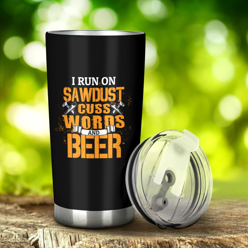 I Run On Saw Dust Cuss Words And Beer Woodworking Tumbler