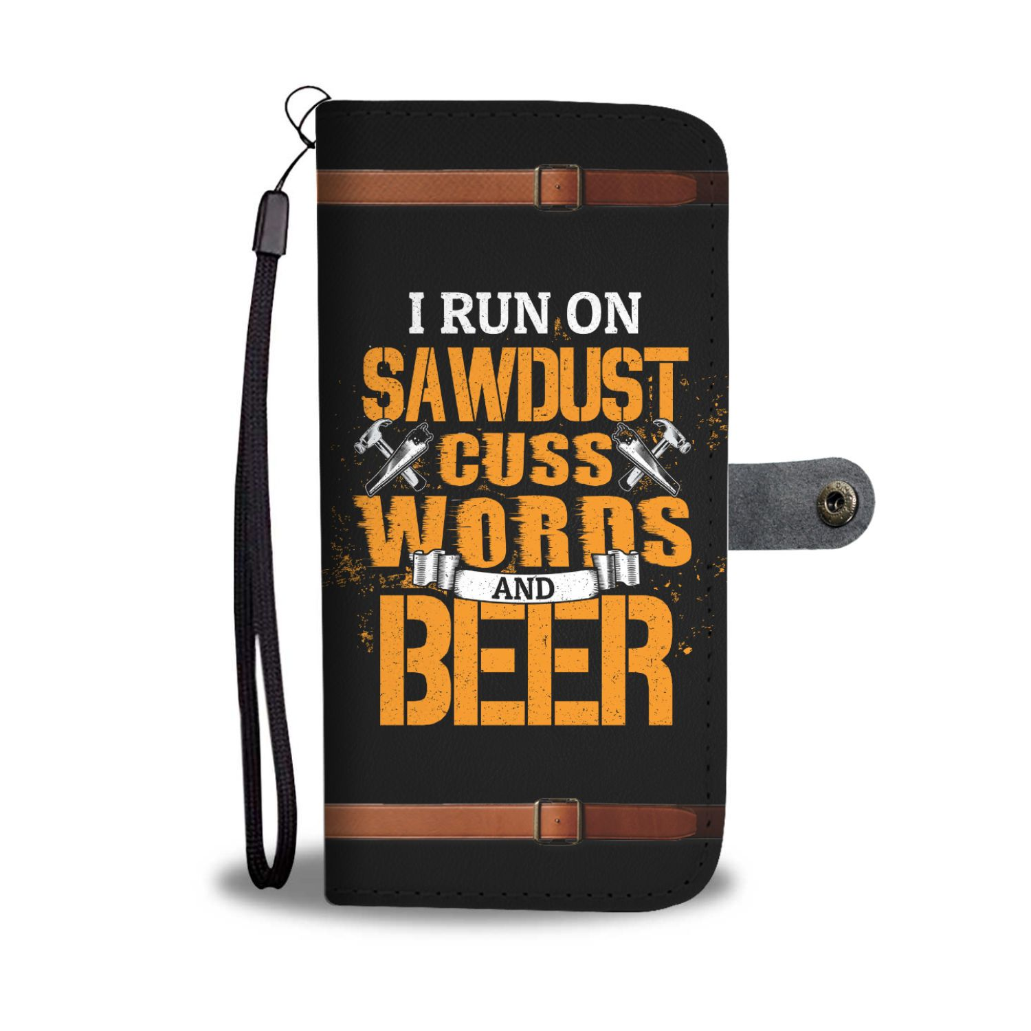 I Run On Saw Dust Cuss Words And Beer Woodworking Wallet Phone Case