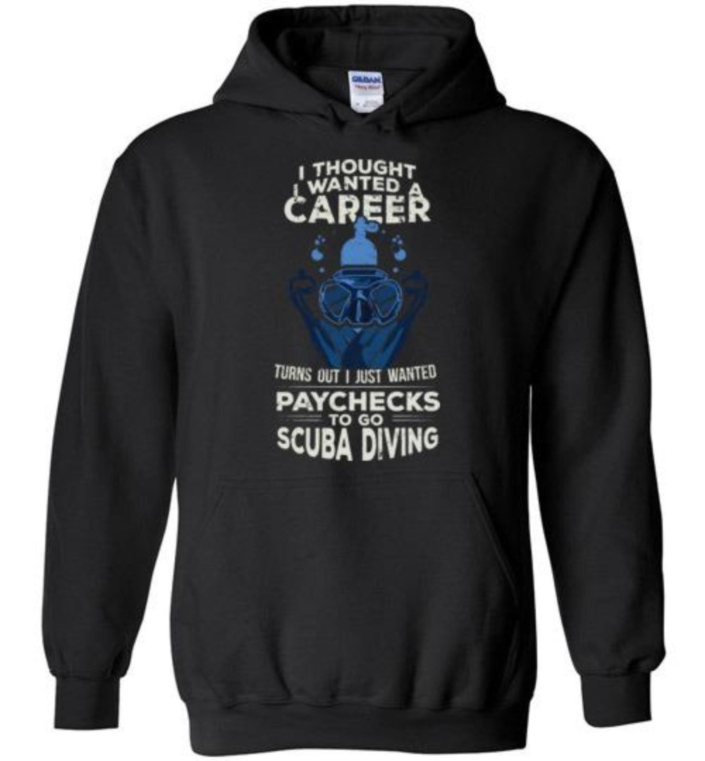 I Thought I Wanted A Career I Just Wanted Paychecks To Go Scuba Diving T-Shirt