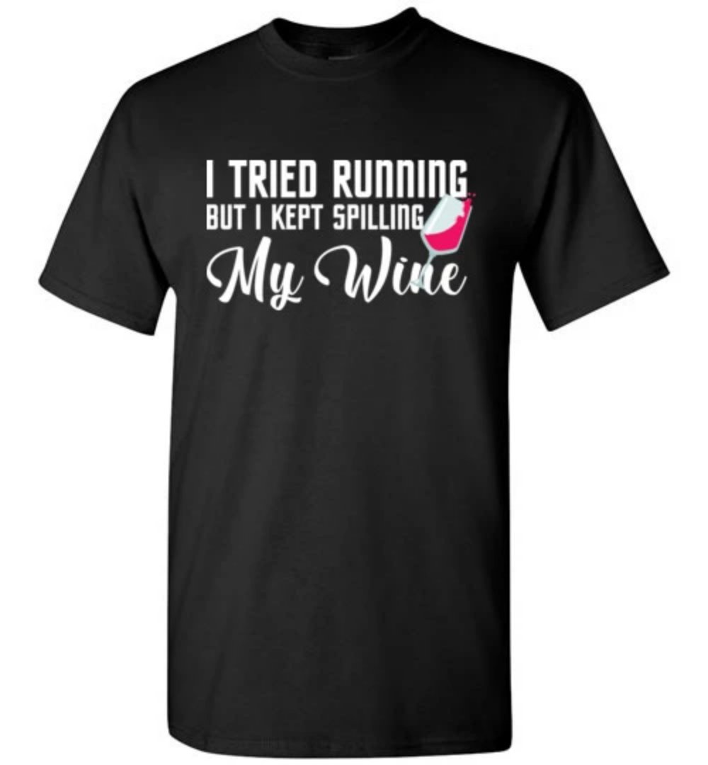I Tried Running But I Kept Spilling My Wine Funny T-shirt - Snappy Creations