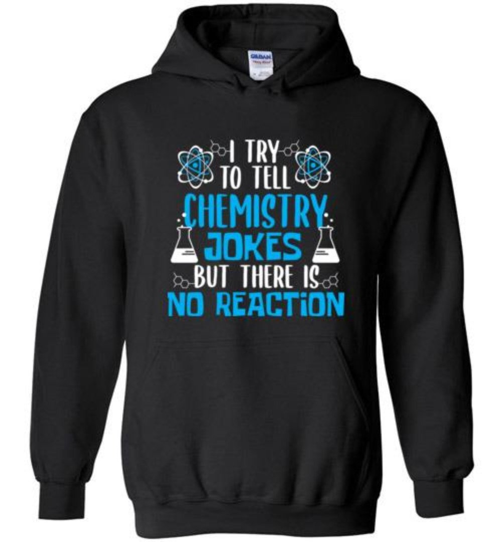 I Try To Tell Chemistry Jokes But There Is No Reaction Funny Geek Culture T-Shirt