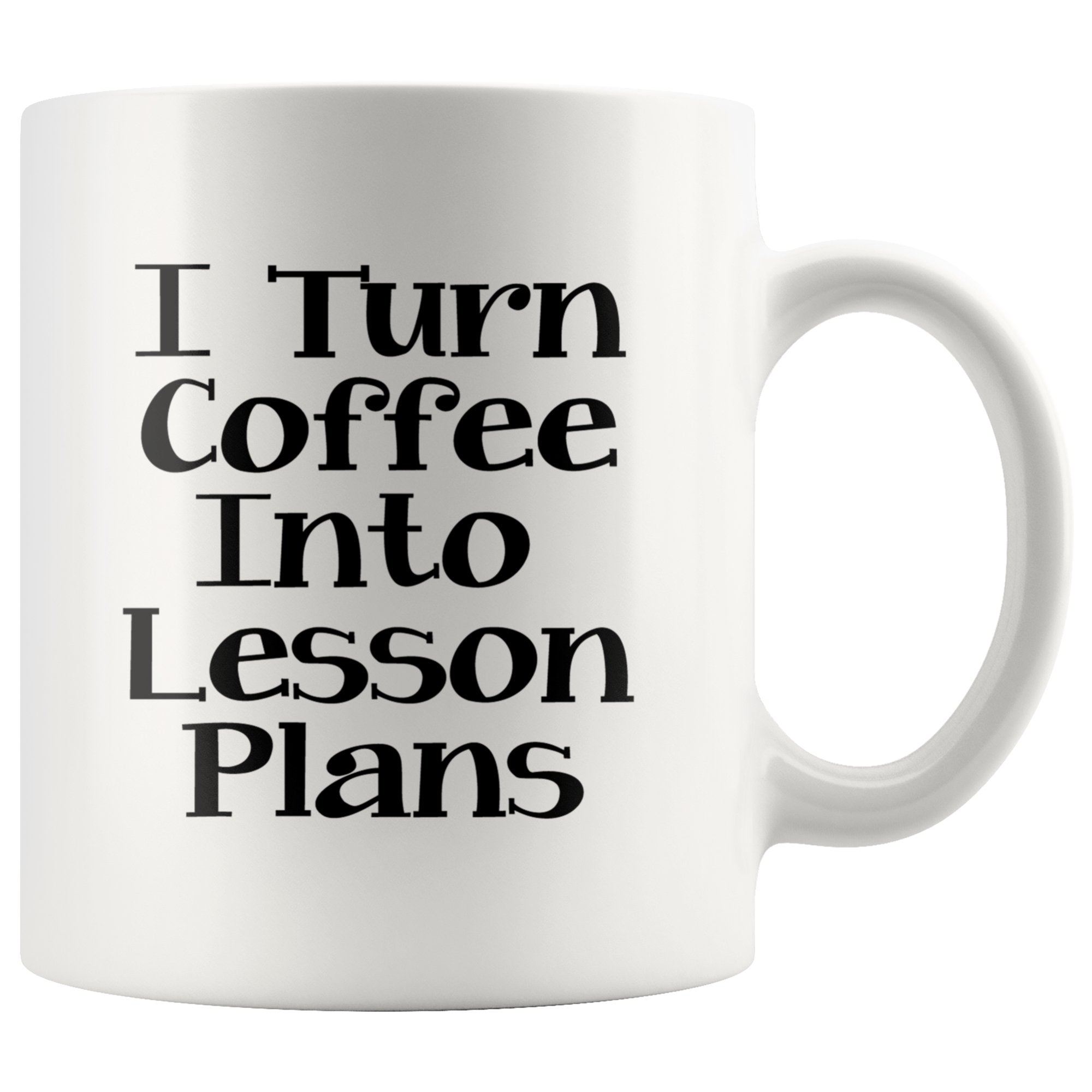 I Turn Coffee Into Lesson Plans White Mug - Snappy Creations