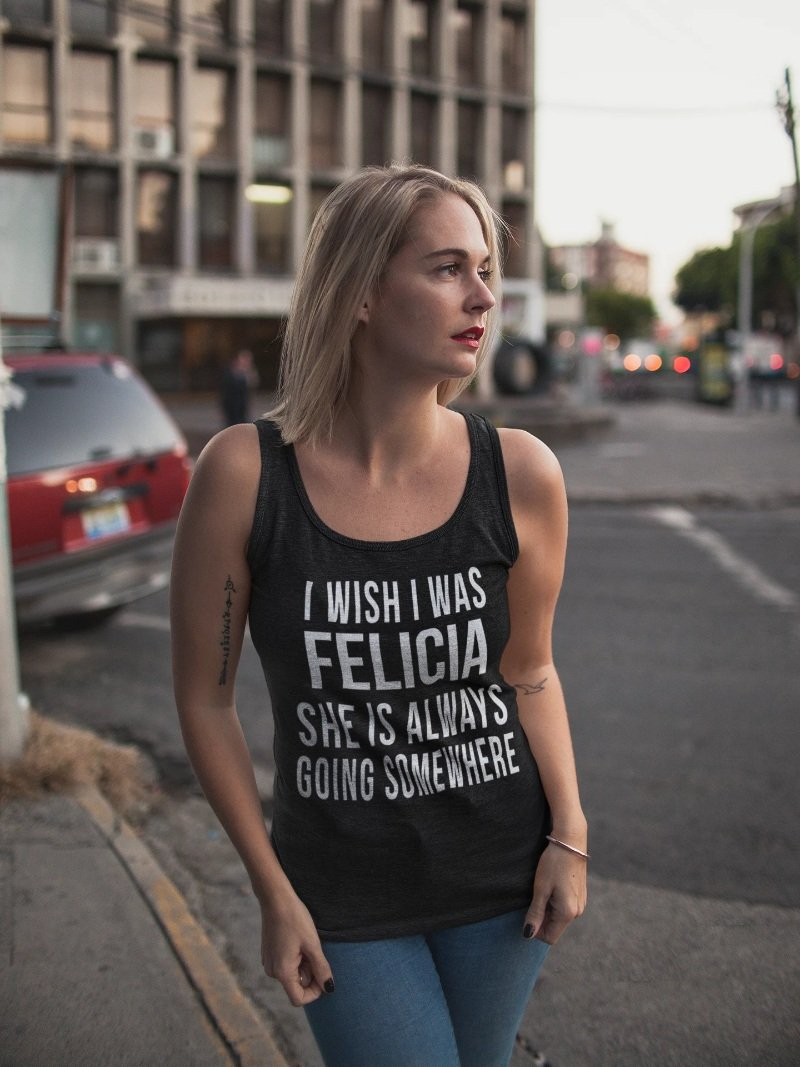 I Wish I Was Felicia She's Always Going Somewhere Funny Novelty T-shirt - Snappy Creations